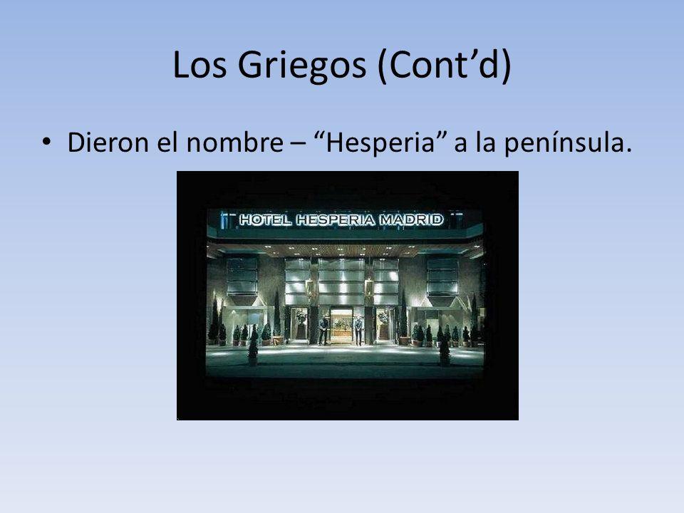 Los Griegos (Contd) Dieron el nombre – Hesperia a la península.