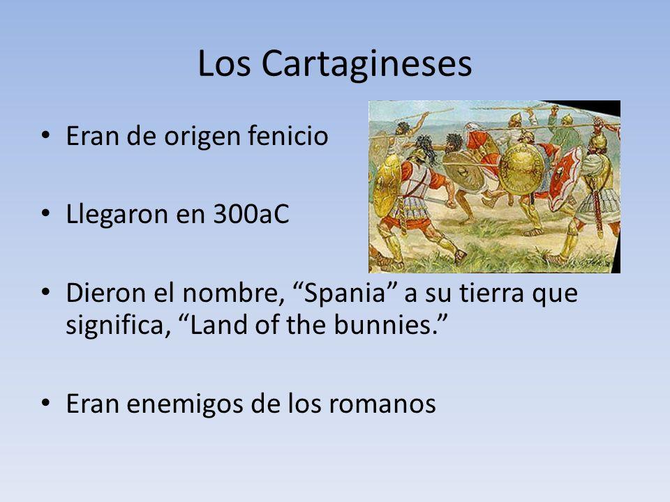 Los Cartagineses Eran de origen fenicio Llegaron en 300aC Dieron el nombre, Spania a su tierra que significa, Land of the bunnies.