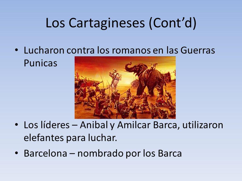 Los Cartagineses (Contd) Lucharon contra los romanos en las Guerras Punicas Los líderes – Anibal y Amilcar Barca, utilizaron elefantes para luchar.