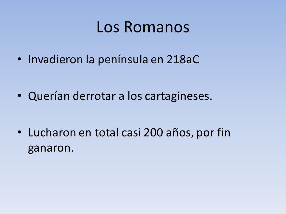 Los Romanos Invadieron la península en 218aC Querían derrotar a los cartagineses.