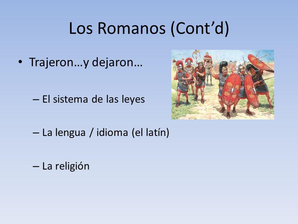 Los Romanos (Contd) Trajeron…y dejaron… – El sistema de las leyes – La lengua / idioma (el latín) – La religión