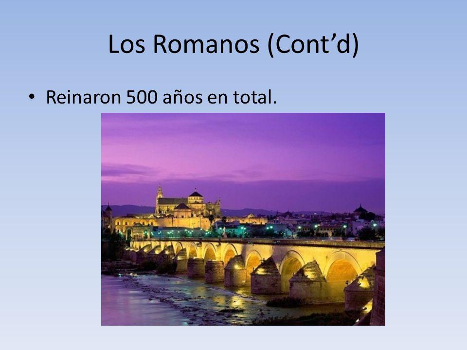 Los Romanos (Contd) Reinaron 500 años en total.