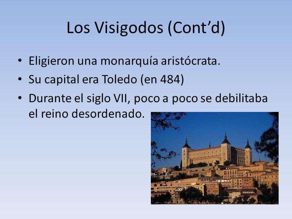Los Visigodos (Contd) Eligieron una monarquía aristócrata.