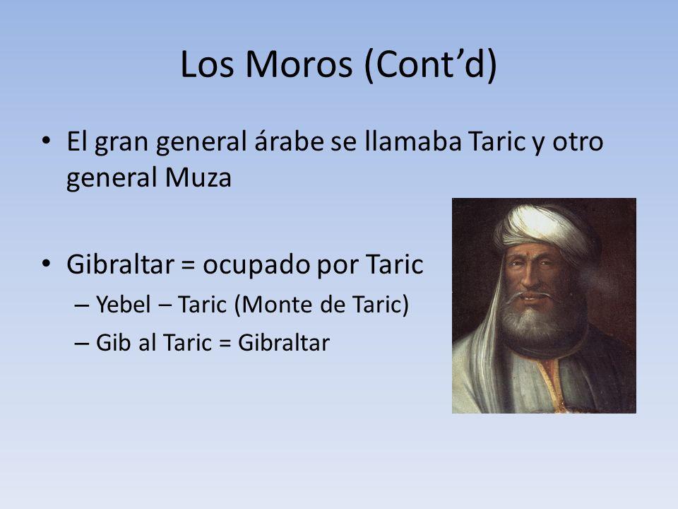 Los Moros (Contd) El gran general árabe se llamaba Taric y otro general Muza Gibraltar = ocupado por Taric – Yebel – Taric (Monte de Taric) – Gib al Taric = Gibraltar