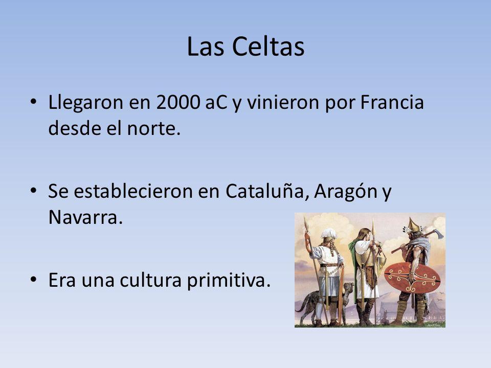 Las Celtas Llegaron en 2000 aC y vinieron por Francia desde el norte.