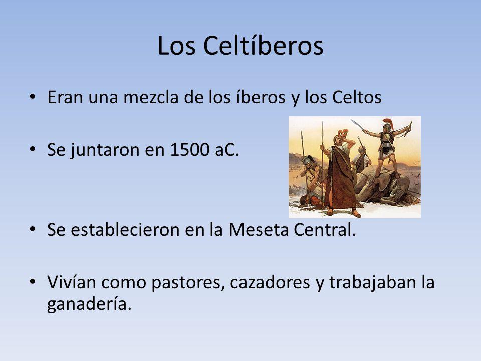 Los Celtíberos Eran una mezcla de los íberos y los Celtos Se juntaron en 1500 aC.