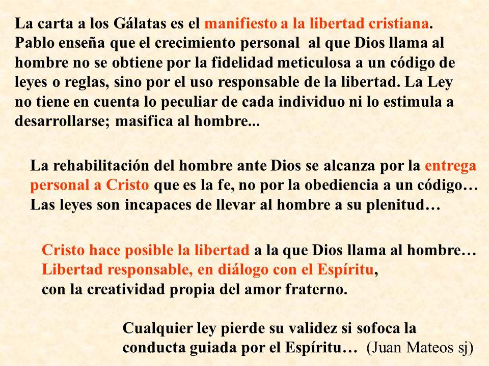 La carta a los Gálatas es el manifiesto a la libertad cristiana. Pablo enseña que el crecimiento personal al que Dios llama al hombre no se obtiene po