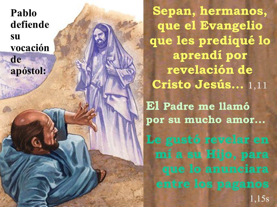 Sepan, hermanos, que el Evangelio que les prediqué lo aprendí por revelación de Cristo Jesús... 1,11 Le gustó revelar en mí a su Hijo, para que lo anu