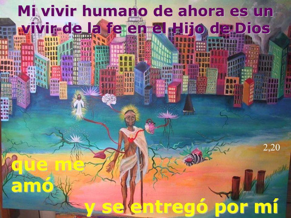Mi vivir humano de ahora es un vivir de la fe en el Hijo de Dios 2,20 que me amó y se entregó por mí