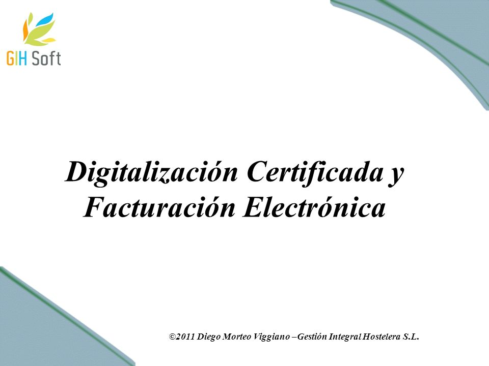 Digitalización Certificada y Facturación Electrónica ©2011 Diego Morteo Viggiano –Gestión Integral Hostelera S.L.