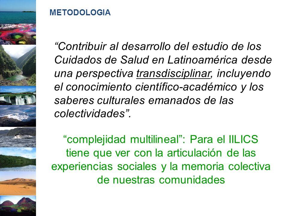Contribuir al desarrollo del estudio de los Cuidados de Salud en Latinoamérica desde una perspectiva transdisciplinar, incluyendo el conocimiento cien