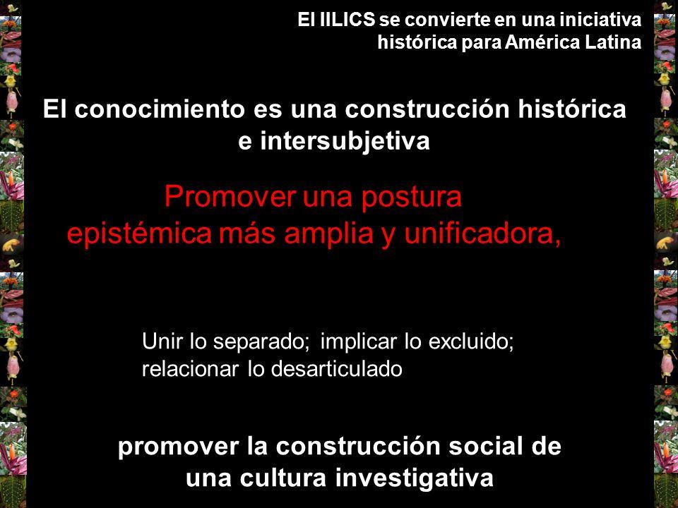 Promover una postura epistémica más amplia y unificadora, El IILICS se convierte en una iniciativa histórica para América Latina El conocimiento es un