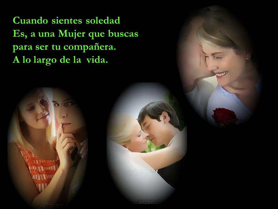 Cuando comienzas a despertar para el amor És, una Mujer quien te hace soñar...
