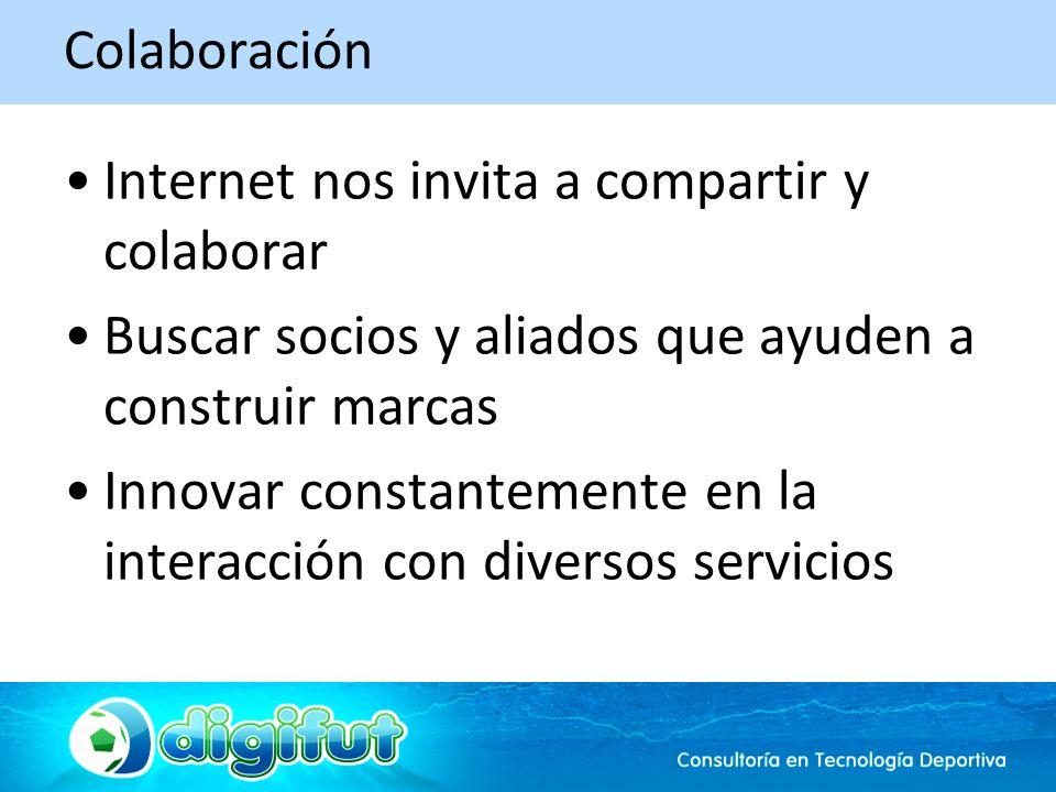 Colaboración Internet nos invita a compartir y colaborar Buscar socios y aliados que ayuden a construir marcas Innovar constantemente en la interacción con diversos servicios