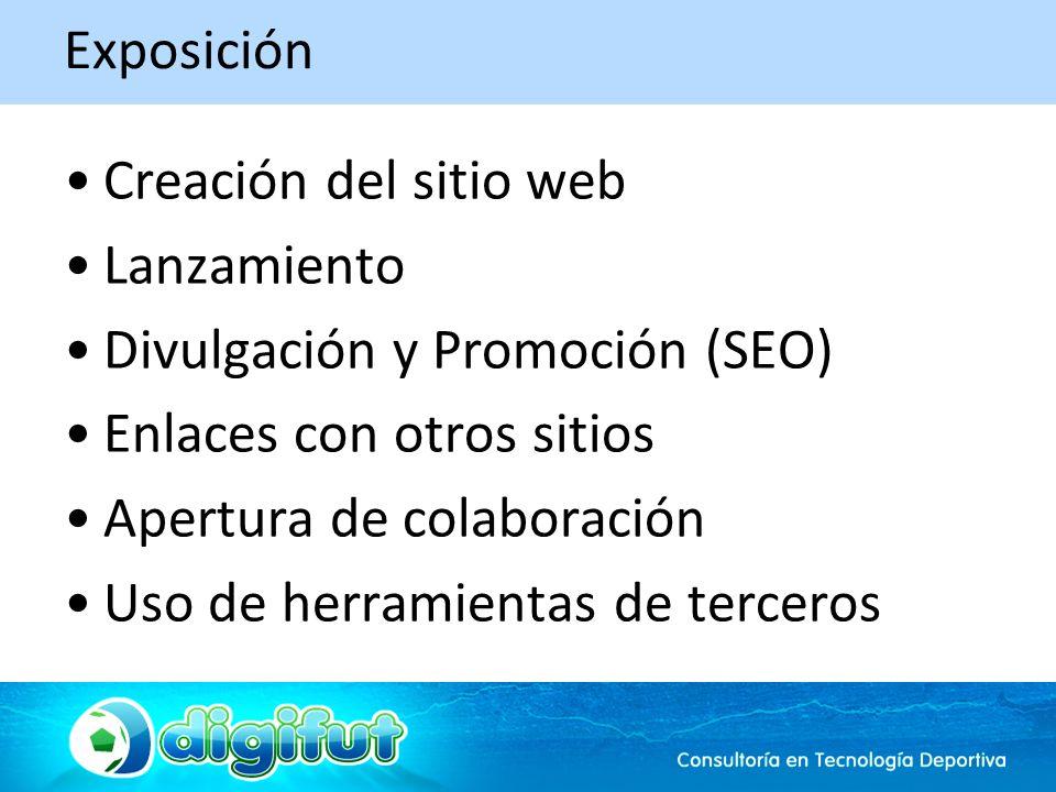 Exposición Creación del sitio web Lanzamiento Divulgación y Promoción (SEO) Enlaces con otros sitios Apertura de colaboración Uso de herramientas de terceros