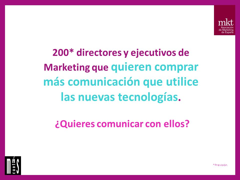 200* directores y ejecutivos de Marketing que quieren comprar más comunicación que utilice las nuevas tecnologías.