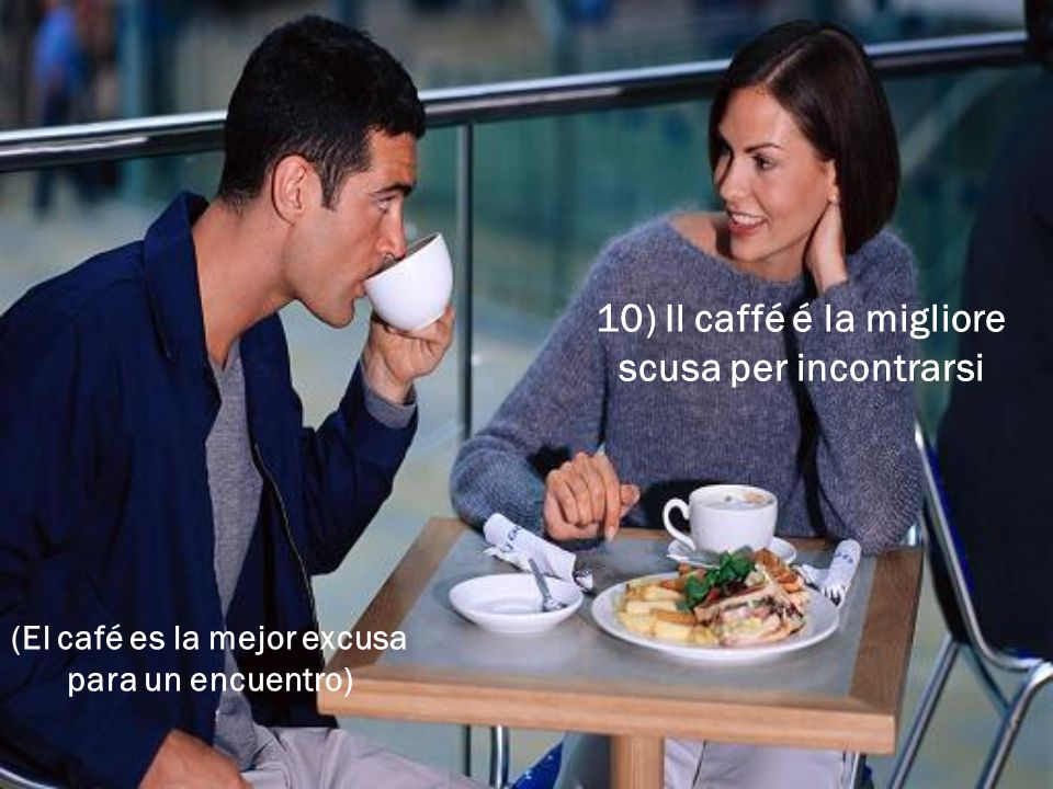 9) Il caffé é imprescindibile dopo aver visto un bel film (El café es imprescindible a la salida de una buena película)