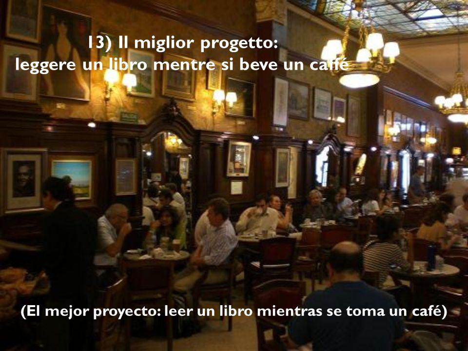 12) I migliori bozzetti si fanno sulle salviette del caffé (Los mejores bocetos se hacen en una servilleta de café)