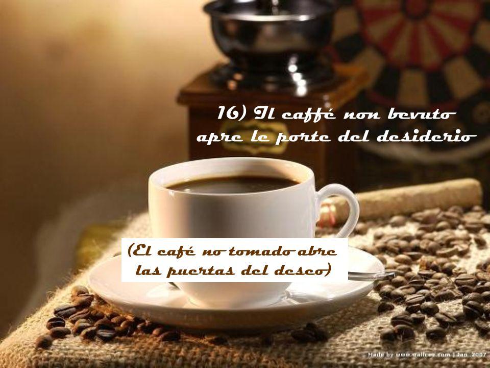 15) La peggiore disillusione: il caffé respinto (La peor desilusión: el café no aceptado)
