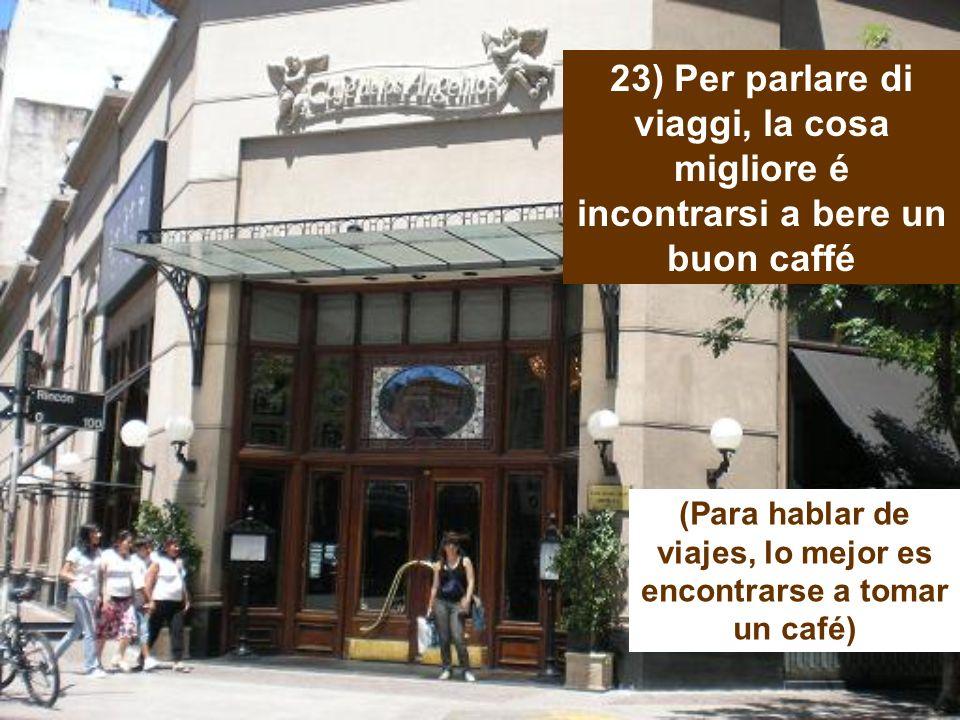 22) Il profumo del caffé é incomparabile (El perfume del café es incomparable)