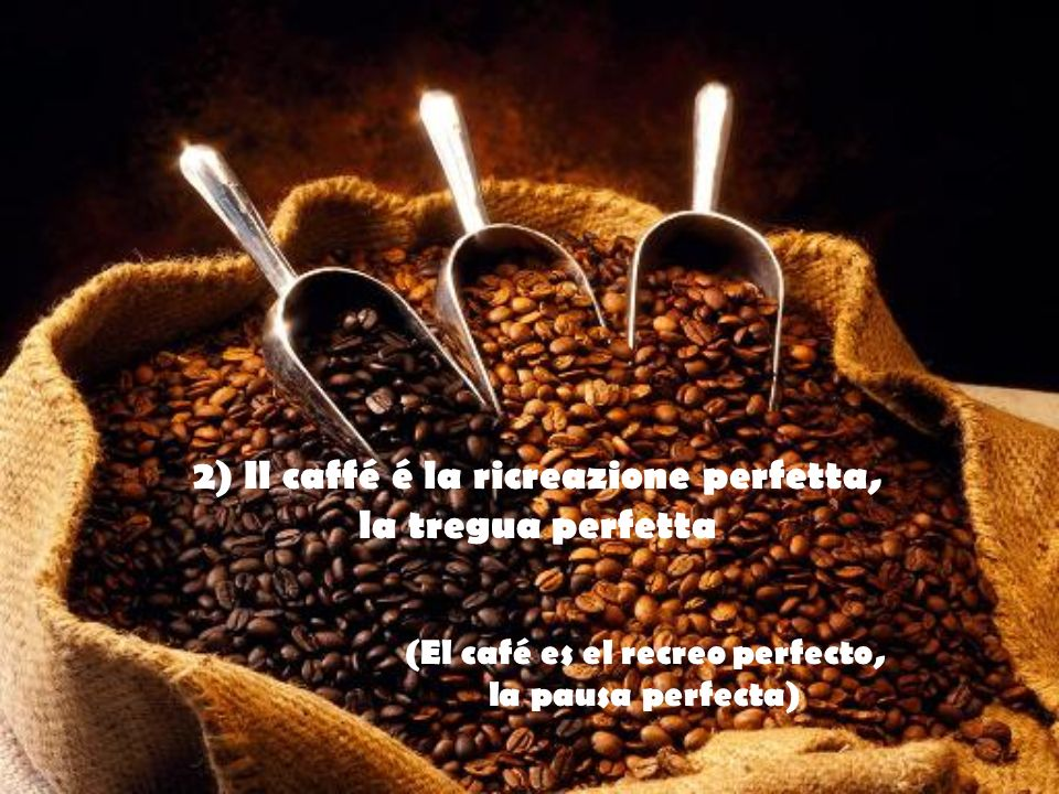 22) Il profumo del caffé é incomparabile (El perfume del café es incomparable)