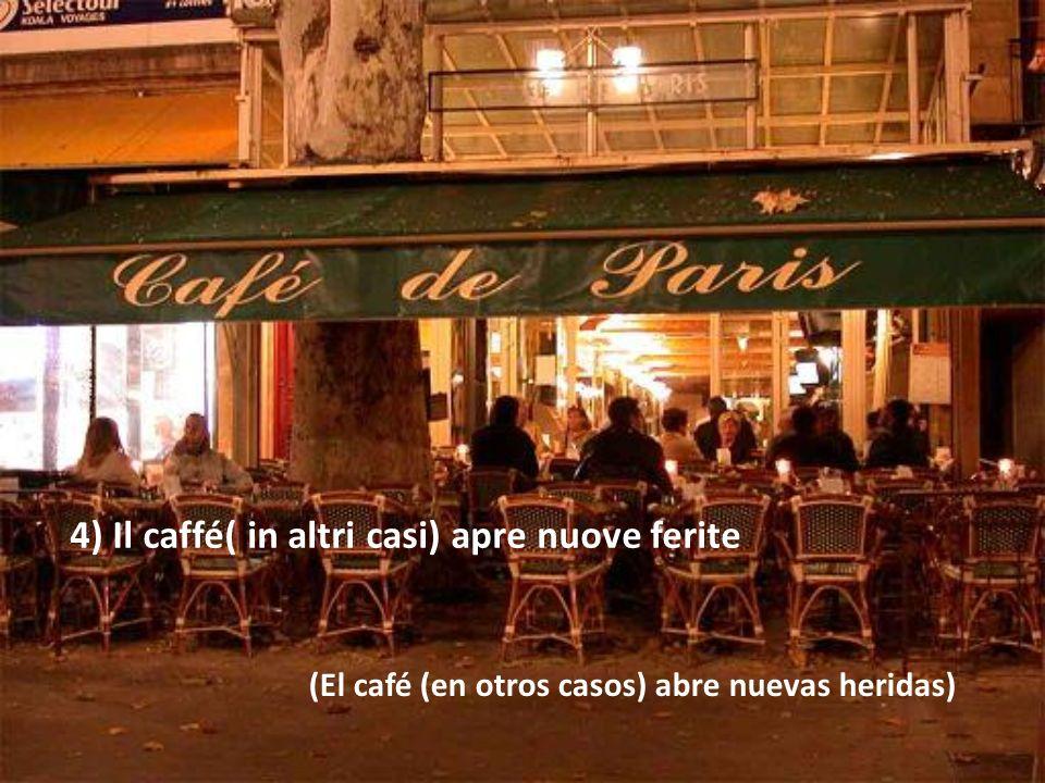 3) Il caffé guarisce le ferite (El café sana las heridas)