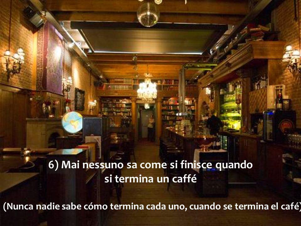 5) Non si impiegano mai cinque minuti per prendere un caffé (Nunca lleva cinco minutos compartir un café)