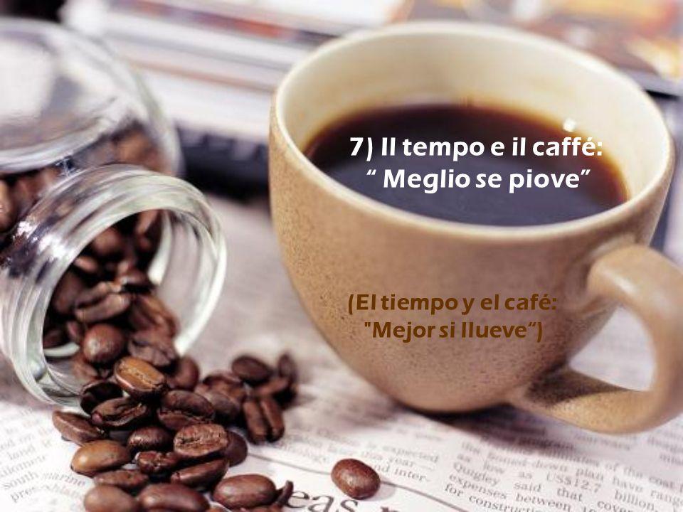 6) Mai nessuno sa come si finisce quando si termina un caffé (Nunca nadie sabe cómo termina cada uno, cuando se termina el café)