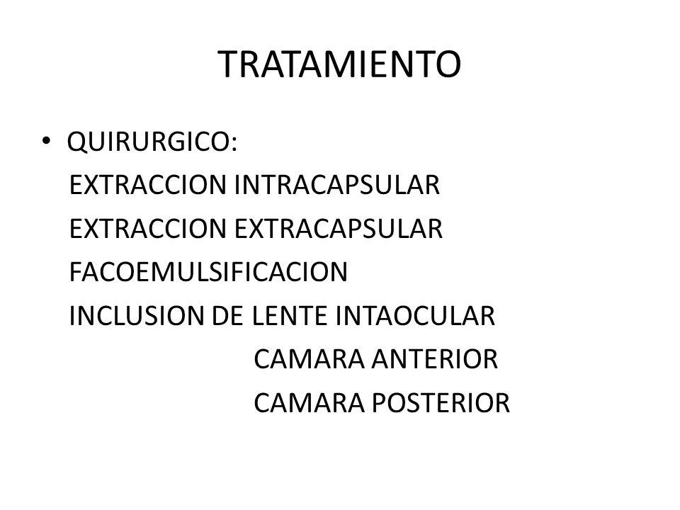 TRATAMIENTO QUIRURGICO: EXTRACCION INTRACAPSULAR EXTRACCION EXTRACAPSULAR FACOEMULSIFICACION INCLUSION DE LENTE INTAOCULAR CAMARA ANTERIOR CAMARA POST