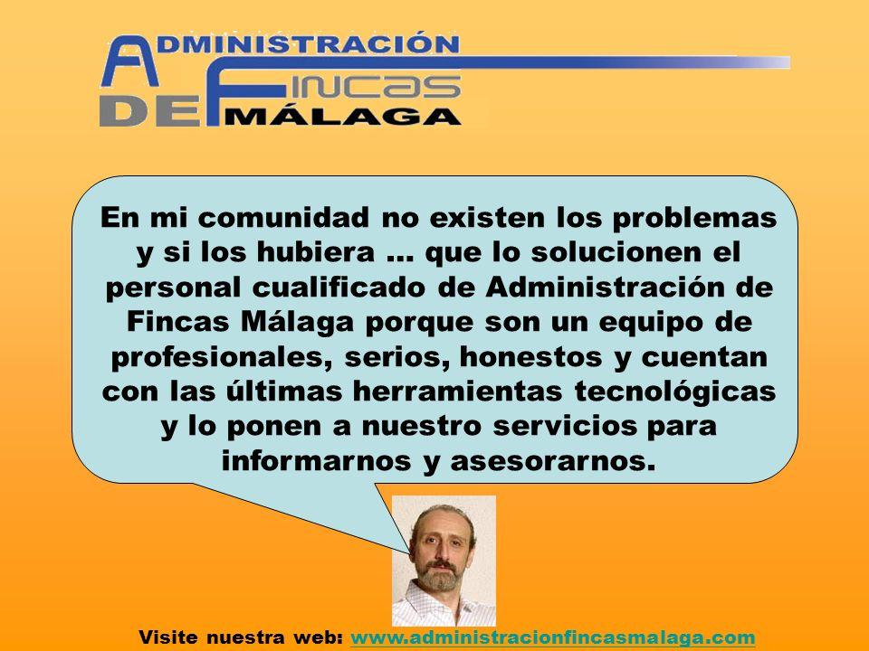 En mi comunidad no existen los problemas y si los hubiera … que lo solucionen el personal cualificado de Administración de Fincas Málaga porque son un equipo de profesionales, serios, honestos y cuentan con las últimas herramientas tecnológicas y lo ponen a nuestro servicios para informarnos y asesorarnos.