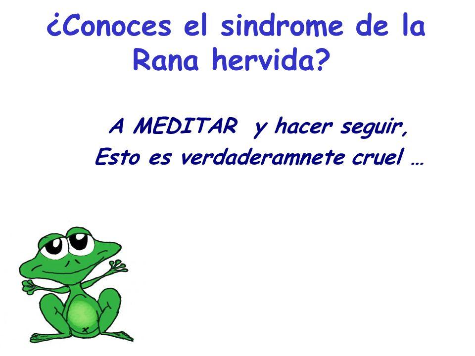 ¿Conoces el sindrome de la Rana hervida? A MEDITAR y hacer seguir, Esto es verdaderamnete cruel …