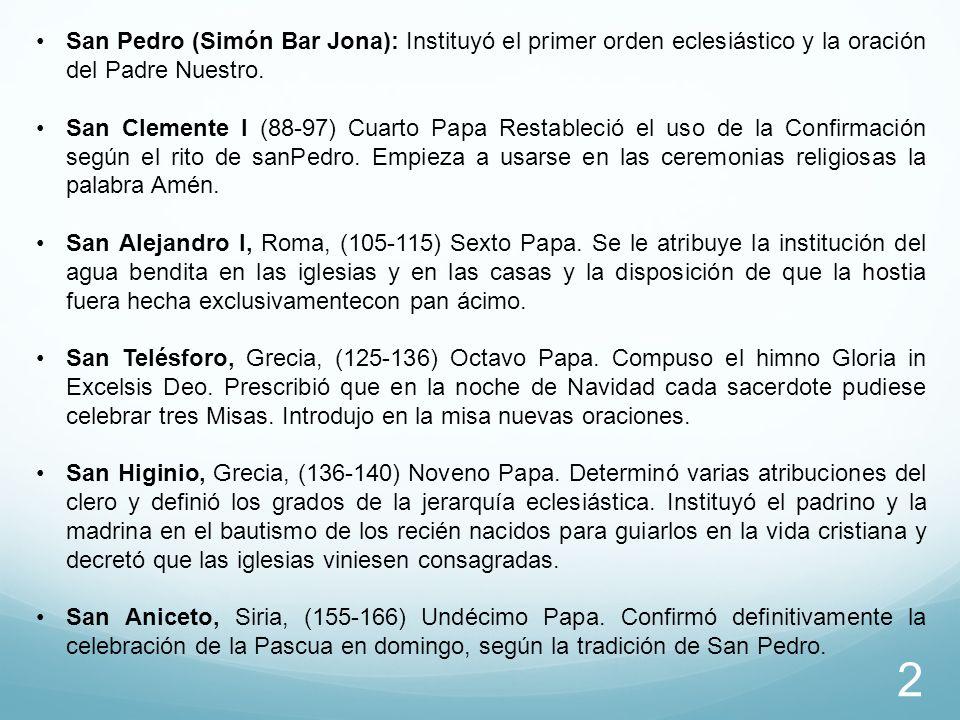 San Pedro (Simón Bar Jona): Instituyó el primer orden eclesiástico y la oración del Padre Nuestro. San Clemente I (88-97) Cuarto Papa Restableció el u