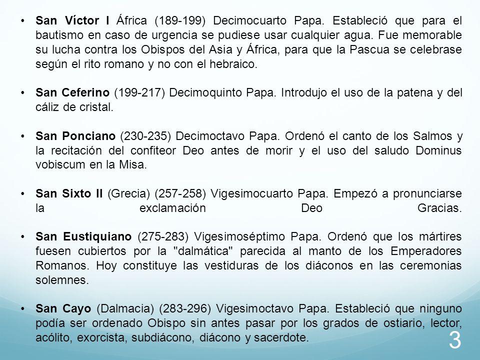 San Víctor I África (189-199) Decimocuarto Papa. Estableció que para el bautismo en caso de urgencia se pudiese usar cualquier agua. Fue memorable su