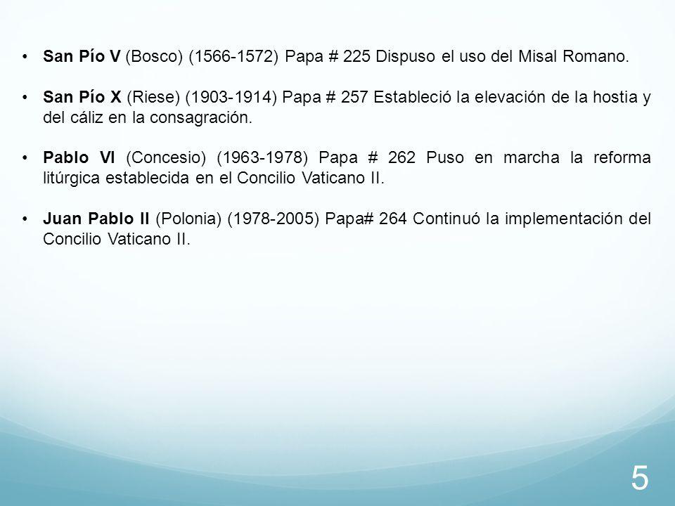 San Pío V (Bosco) (1566-1572) Papa # 225 Dispuso el uso del Misal Romano. San Pío X (Riese) (1903-1914) Papa # 257 Estableció la elevación de la hosti