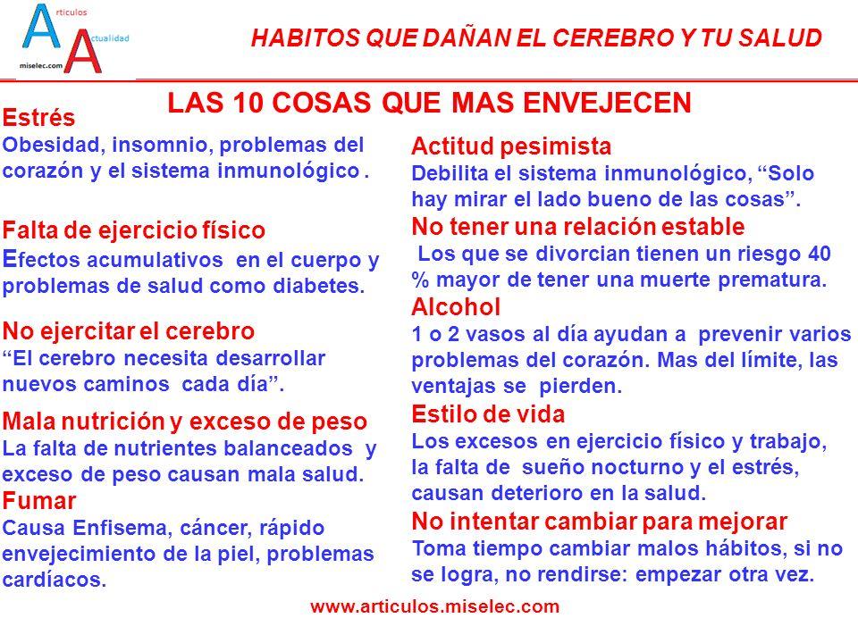 HABITOS QUE DAÑAN EL CEREBRO Y TU SALUD www.articulos.miselec.com Estrés Obesidad, insomnio, problemas del corazón y el sistema inmunológico.