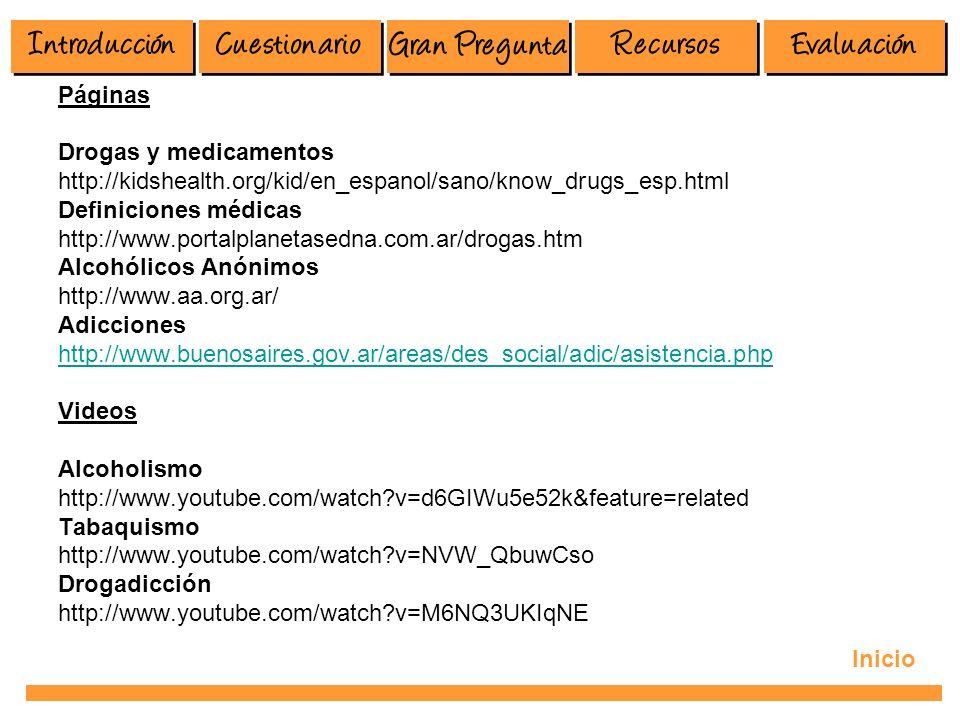 Páginas Drogas y medicamentos http://kidshealth.org/kid/en_espanol/sano/know_drugs_esp.html Definiciones médicas http://www.portalplanetasedna.com.ar/