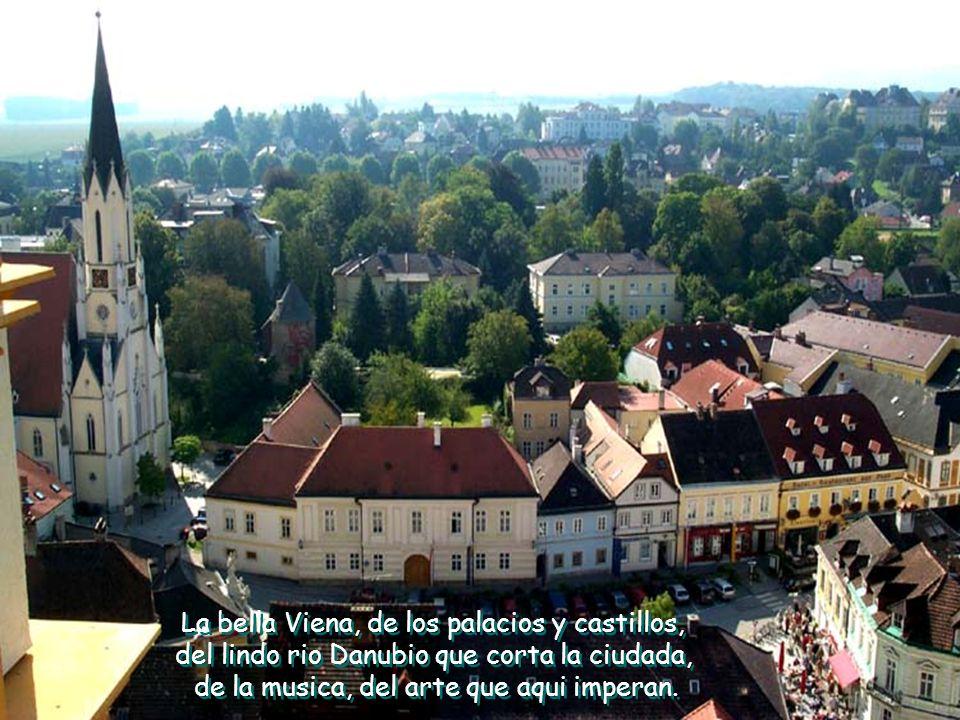 La bella Viena, de los palacios y castillos, del lindo rio Danubio que corta la ciudada, de la musica, del arte que aqui imperan.