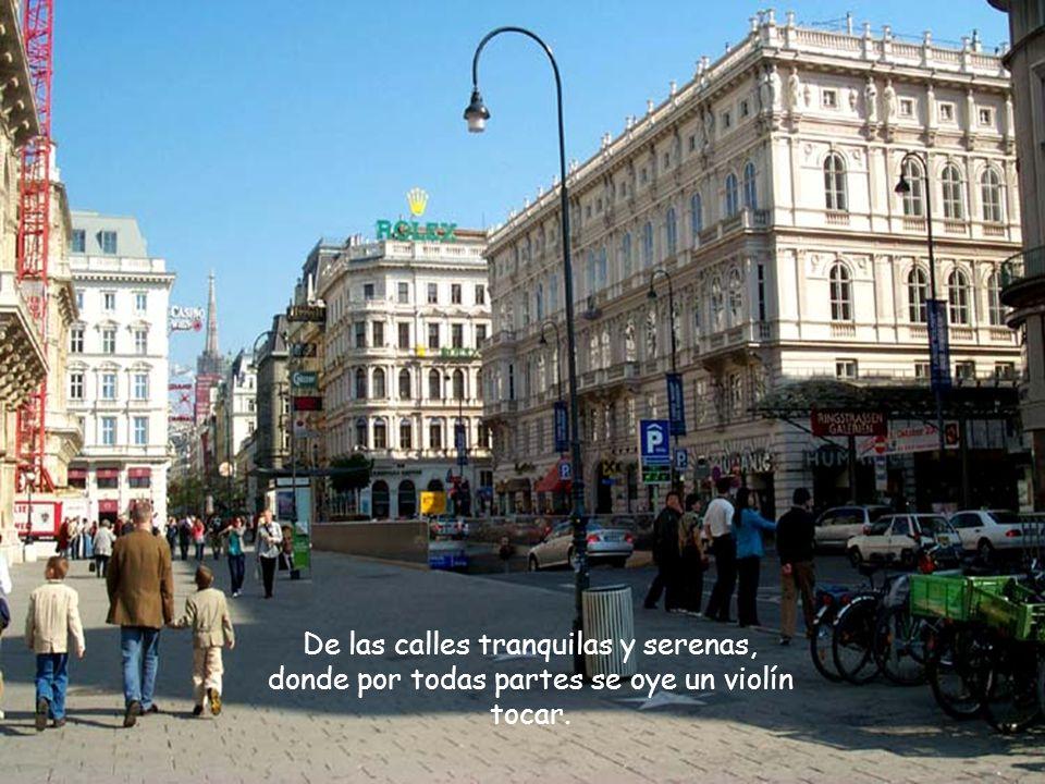 De las calles tranquilas y serenas, donde por todas partes se oye un violín tocar.