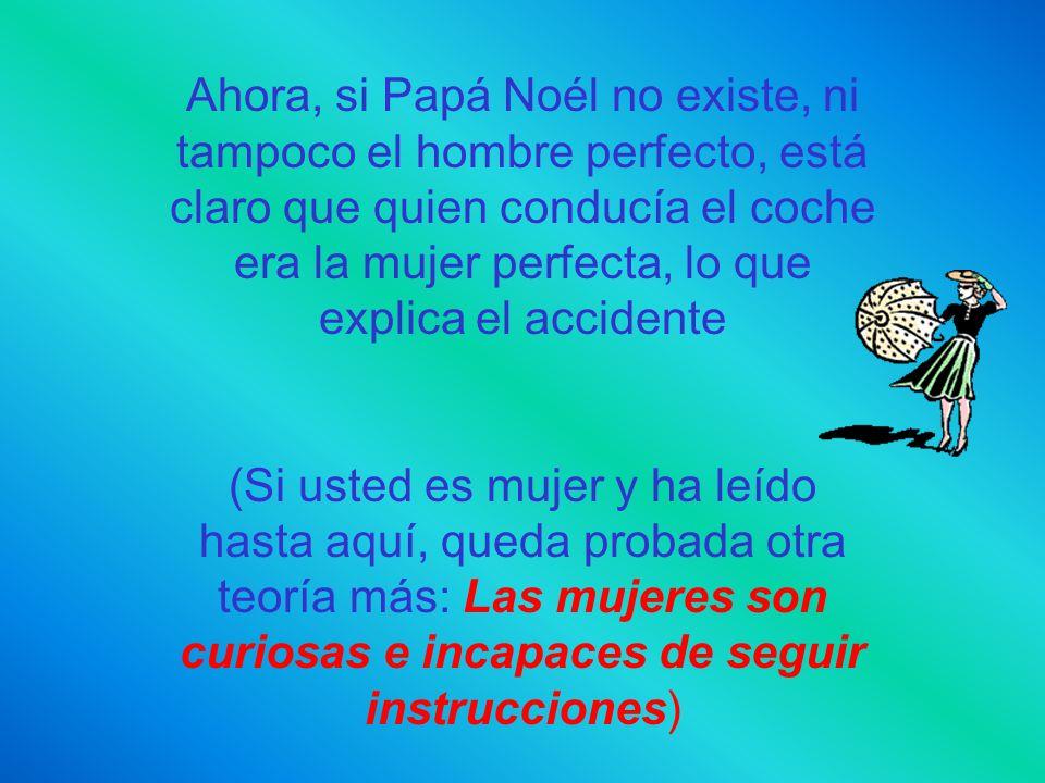 Ahora, si Papá Noél no existe, ni tampoco el hombre perfecto, está claro que quien conducía el coche era la mujer perfecta, lo que explica el accident