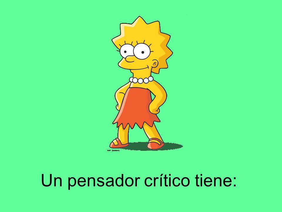 Un pensador crítico tiene: