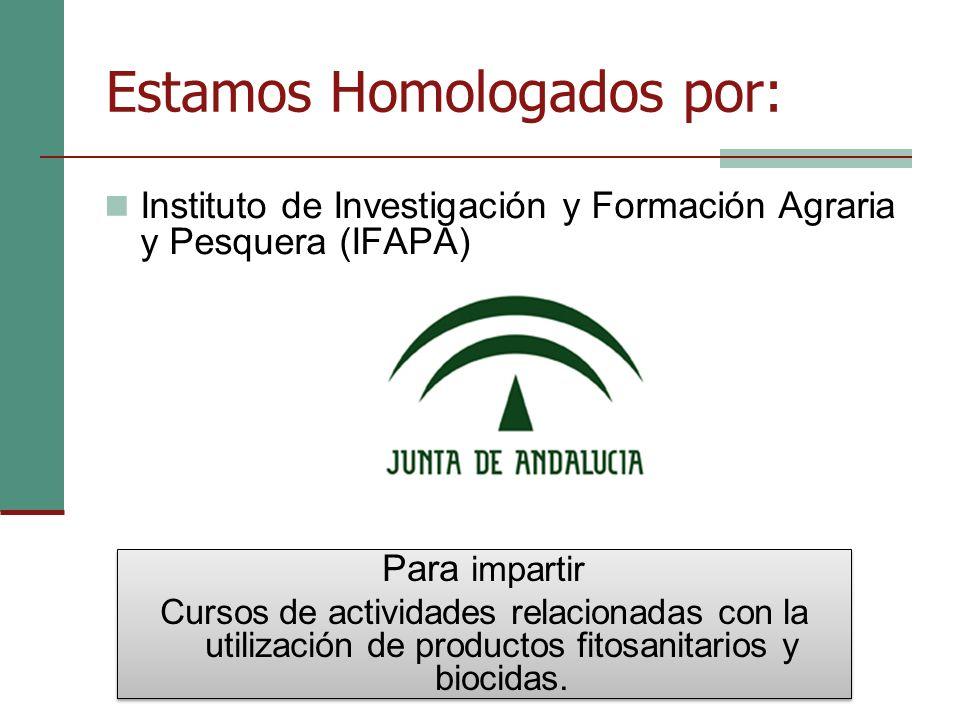 Estamos Homologados por: Instituto de Investigación y Formación Agraria y Pesquera (IFAPA) Para impartir Cursos de actividades relacionadas con la utilización de productos fitosanitarios y biocidas.