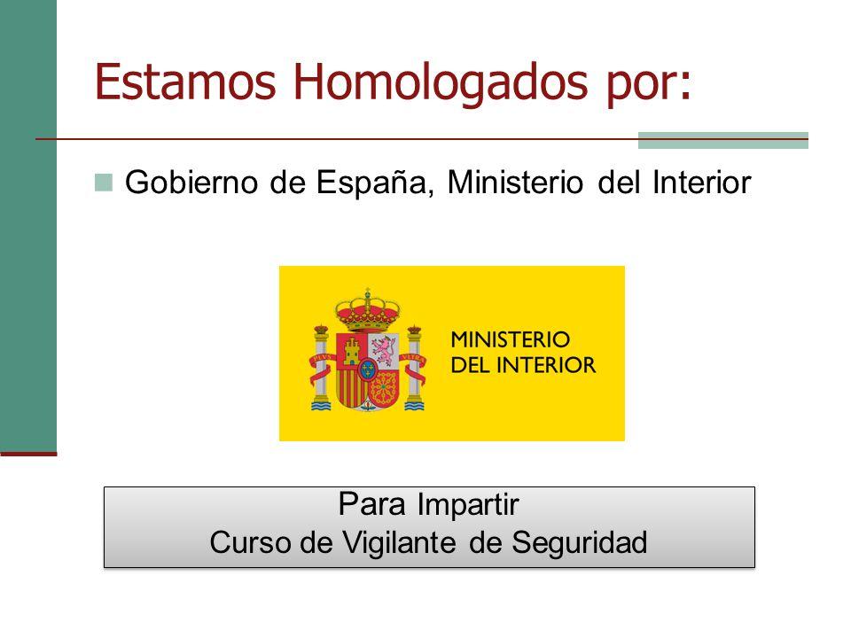Estamos Homologados por: Gobierno de España, Ministerio del Interior Para Impartir Curso de Vigilante de Seguridad Para Impartir Curso de Vigilante de Seguridad