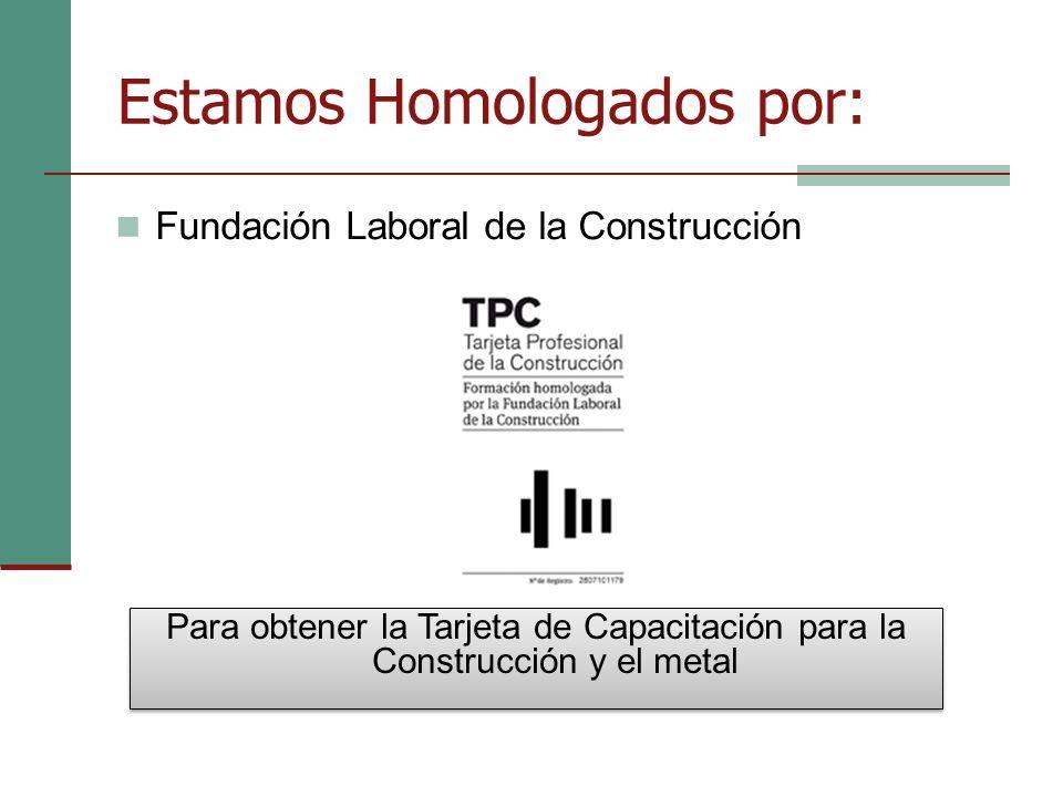 Estamos Homologados por: Fundación Laboral de la Construcción Para obtener la Tarjeta de Capacitación para la Construcción y el metal