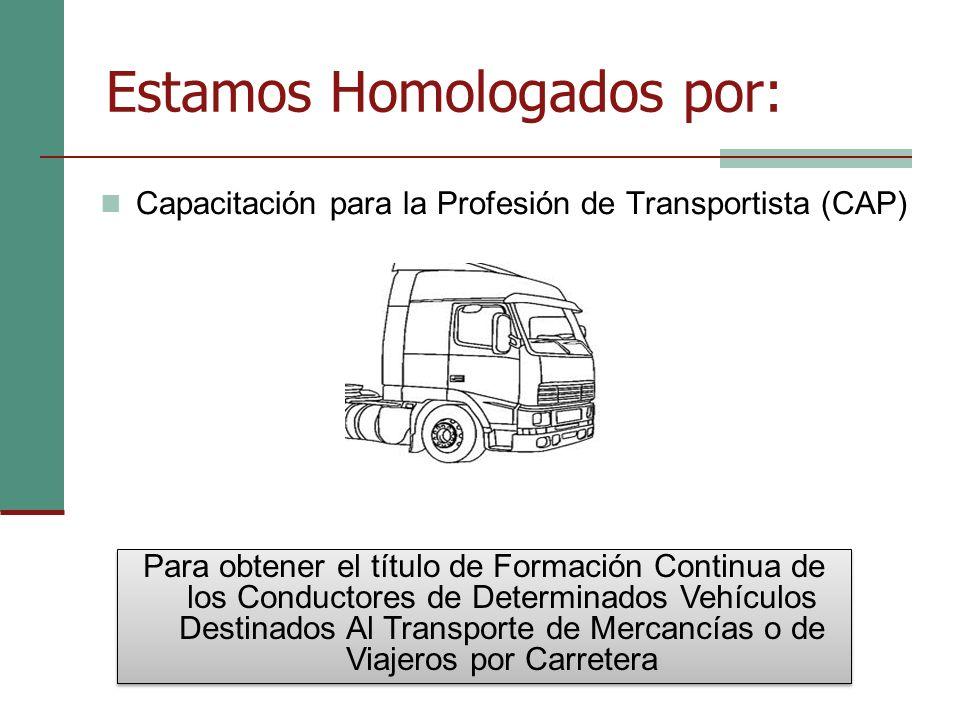 Estamos Homologados por: Capacitación para la Profesión de Transportista (CAP) Para obtener el título de Formación Continua de los Conductores de Determinados Vehículos Destinados Al Transporte de Mercancías o de Viajeros por Carretera