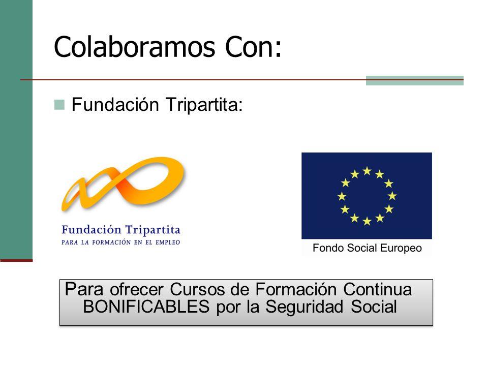 Colaboramos Con: Fundación Tripartita: Para ofrecer Cursos de Formación Continua BONIFICABLES por la Seguridad Social
