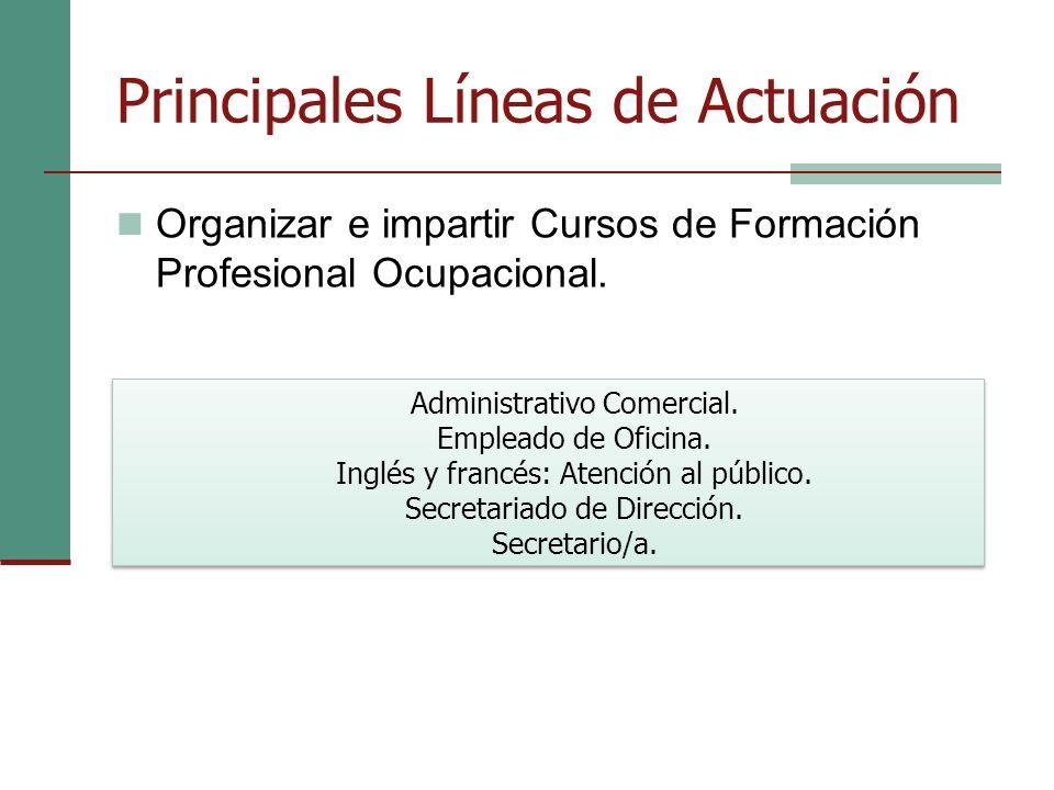 Principales Líneas de Actuación Organizar e impartir Cursos de Formación Profesional Ocupacional.