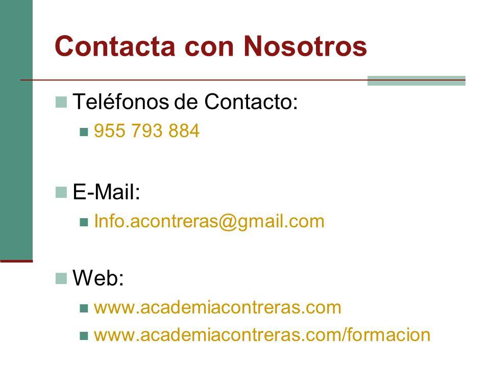 Teléfonos de Contacto: 955 793 884 E-Mail: Info.acontreras@gmail.com Web: www.academiacontreras.com www.academiacontreras.com/formacion Contacta con Nosotros