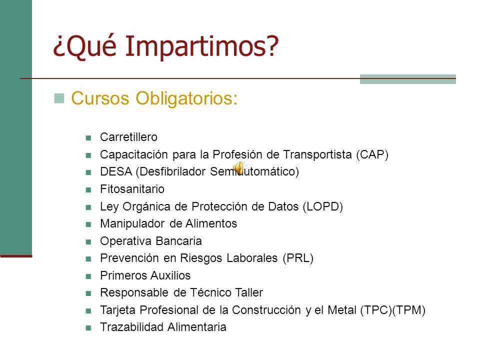 ¿Qué Impartimos? Cursos Obligatorios: Carretillero Capacitación para la Profesión de Transportista (CAP) DESA (Desfibrilador Semiautomático) Fitosanit