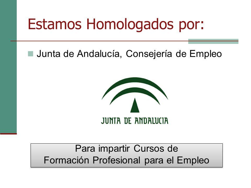 Estamos Homologados por: Junta de Andalucía, Consejería de Empleo Para impartir Cursos de Formación Profesional para el Empleo Para impartir Cursos de Formación Profesional para el Empleo
