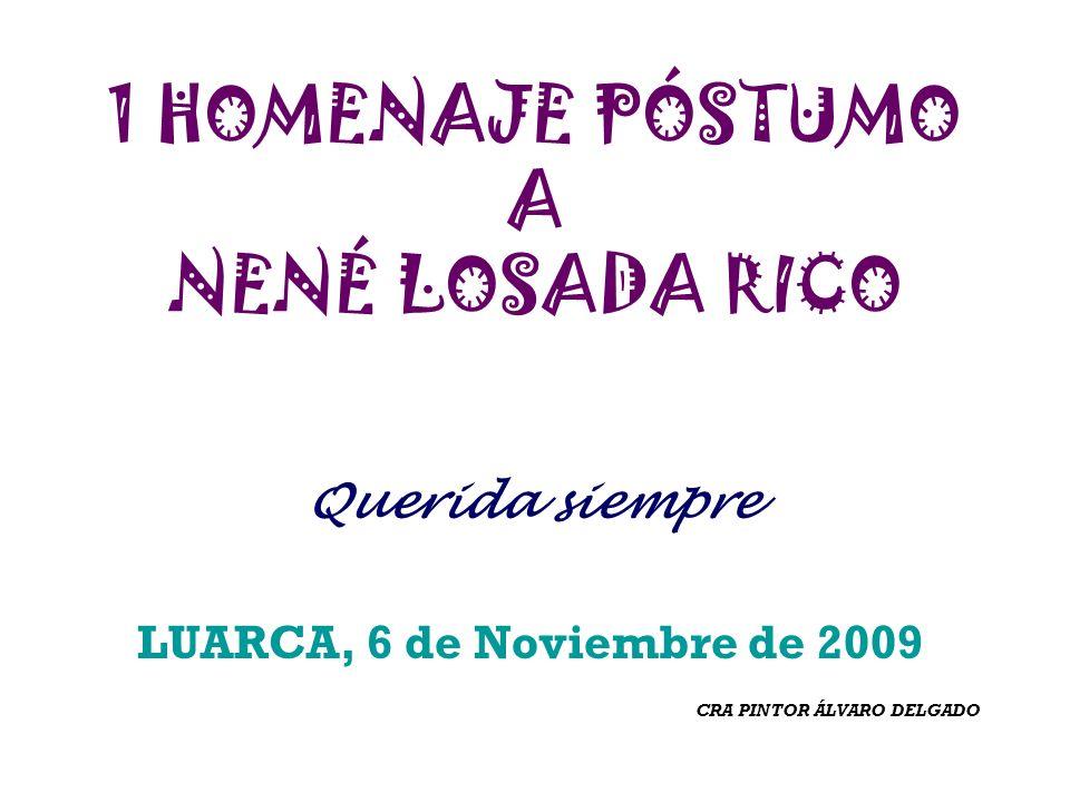 1 HOMENAJE PÓSTUMO A NENÉ LOSADA RICO Querida siempre LUARCA, 6 de Noviembre de 2009 CRA PINTOR ÁLVARO DELGADO